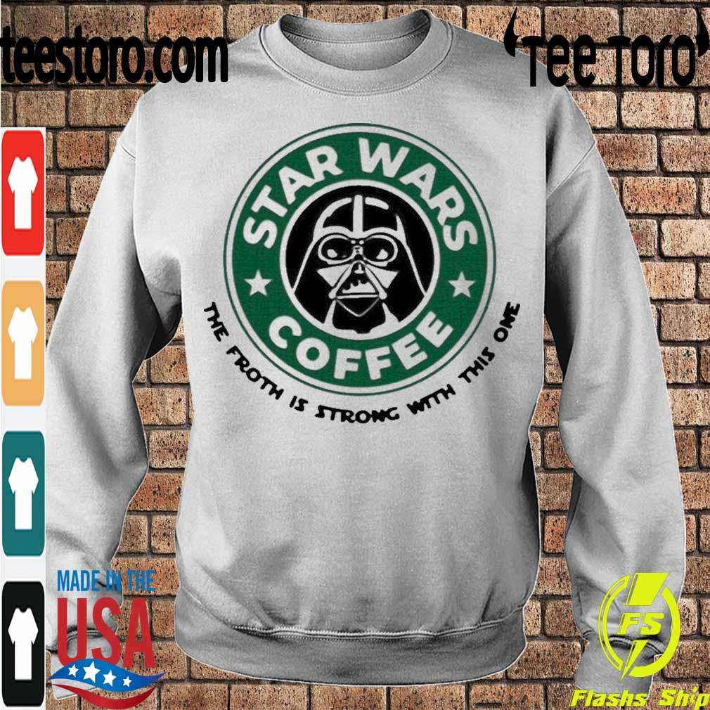 Official Starbucks Star Wars Coffee The Froth Is Strong With This One Shirt Sweatshirt