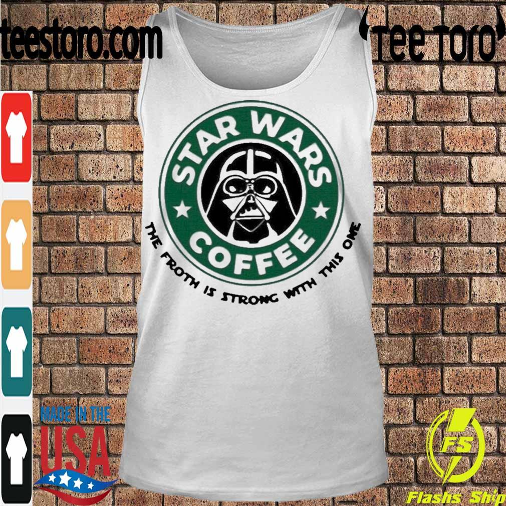 Official Starbucks Star Wars Coffee The Froth Is Strong With This One Shirt Tanktop