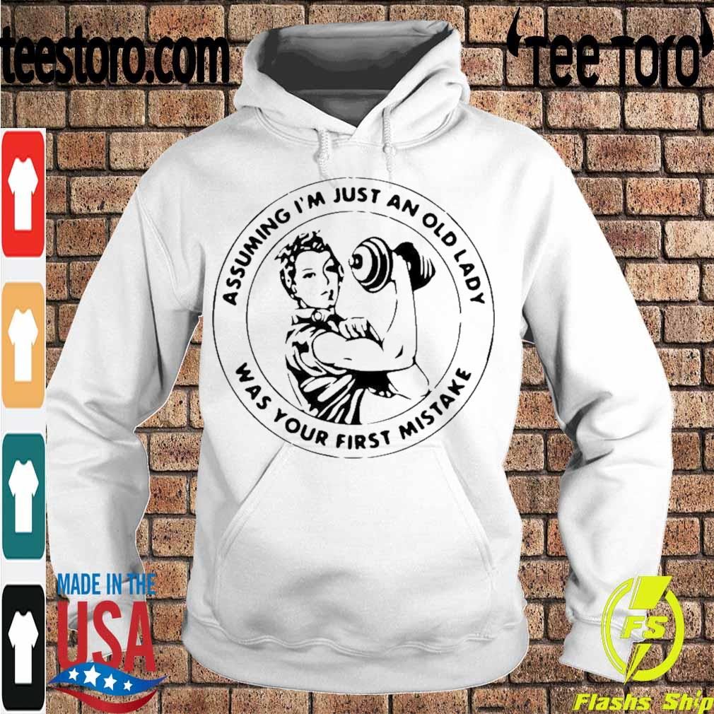 Official Strong Women Assuming IM Just An Old Lady Was Your First Mistake Shirt Hoodie