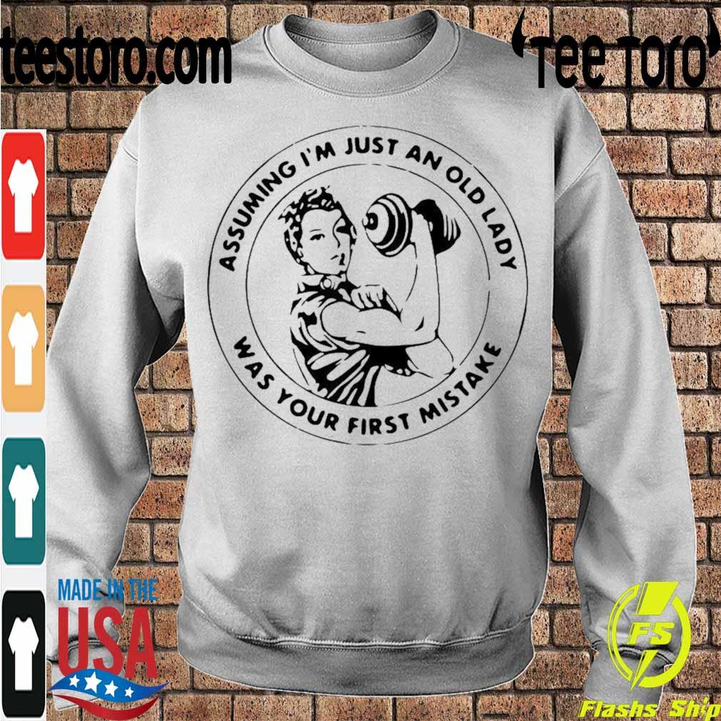 Official Strong Women Assuming IM Just An Old Lady Was Your First Mistake Shirt Sweatshirt