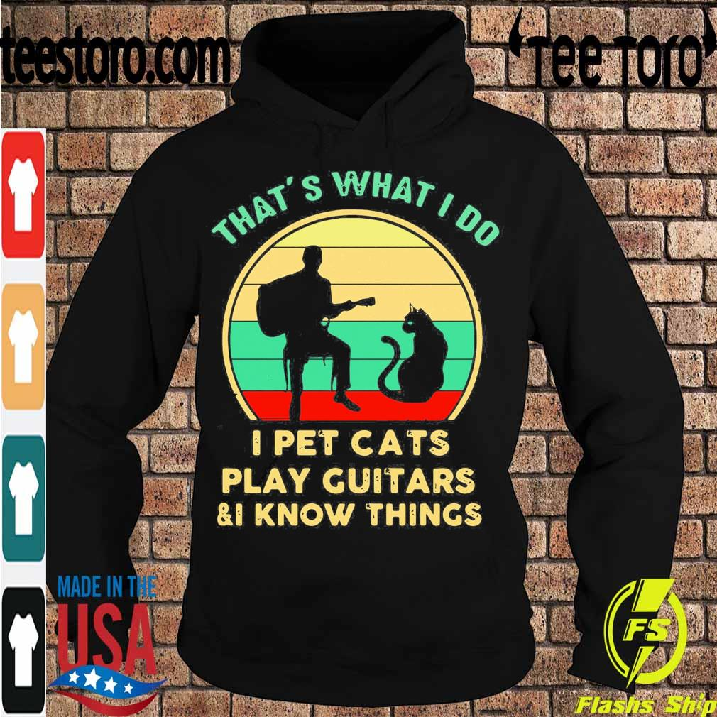 Official That's What I Do I Pet Cats Play Guitars And I Know Things Vintage Sunset Shirt Hoodie