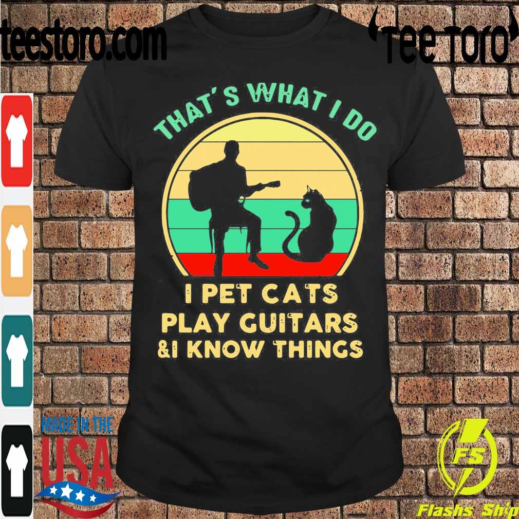 Official That's What I Do I Pet Cats Play Guitars And I Know Things Vintage Sunset Shirt