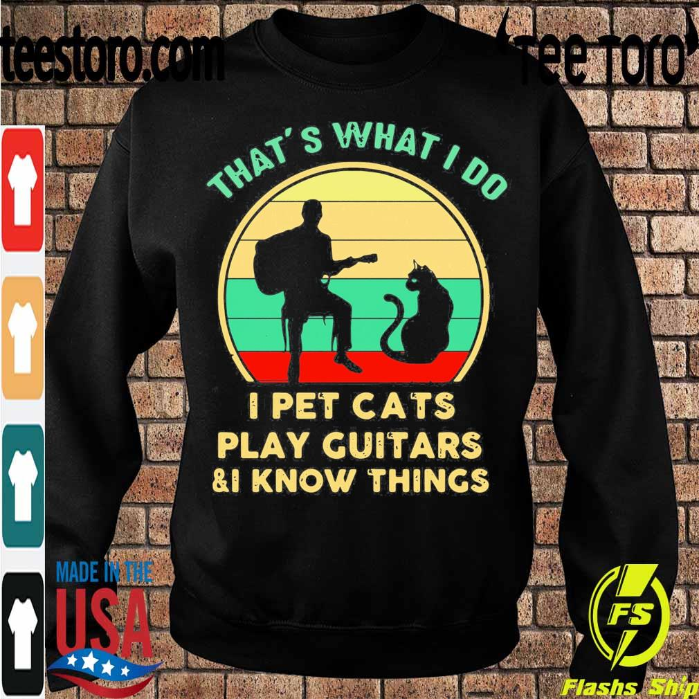 Official That's What I Do I Pet Cats Play Guitars And I Know Things Vintage Sunset Shirt Sweatshirt