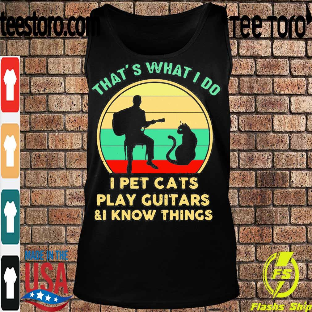 Official That's What I Do I Pet Cats Play Guitars And I Know Things Vintage Sunset Shirt Tanktop
