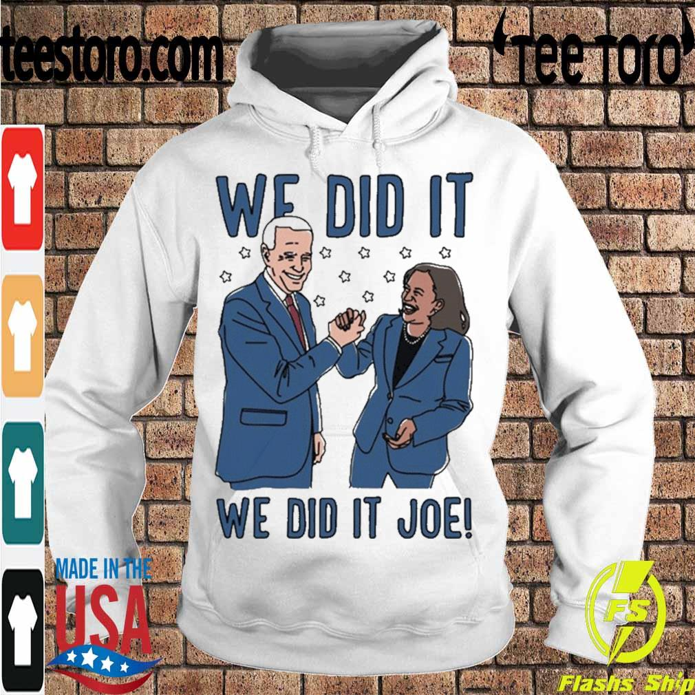 Official We Did It Shirt – We Did It Joe Biden And Kamala Harris Shirt Hoodie