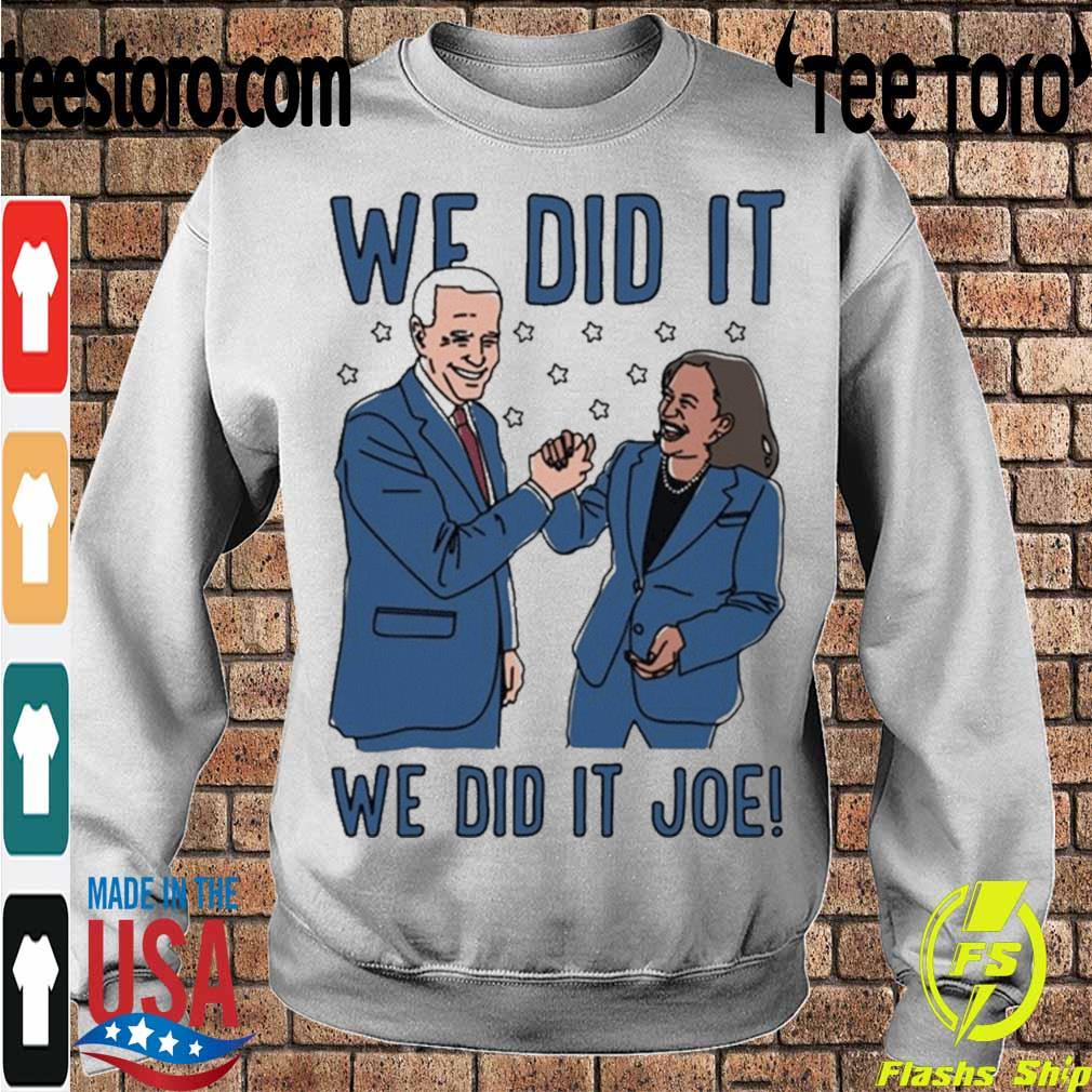 Official We Did It Shirt – We Did It Joe Biden And Kamala Harris Shirt Sweatshirt