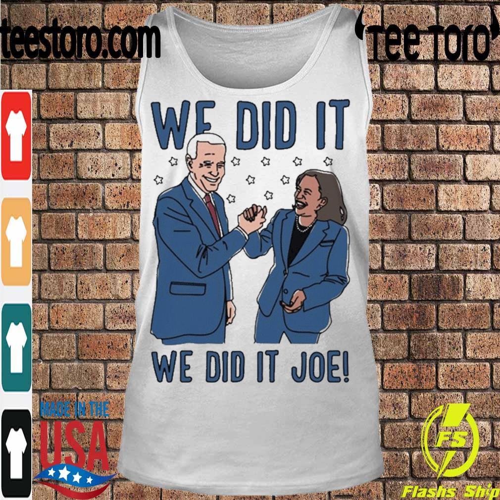 Official We Did It Shirt – We Did It Joe Biden And Kamala Harris Shirt Tanktop